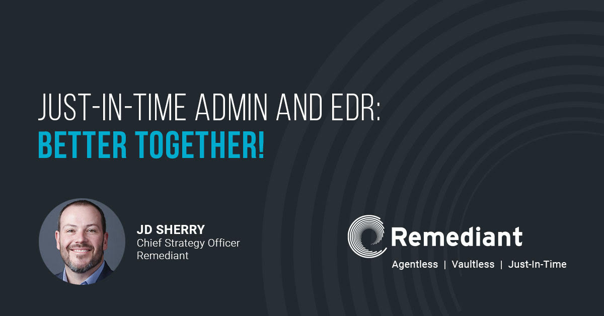 Just-In-Time Admin and EDR: Better Together!