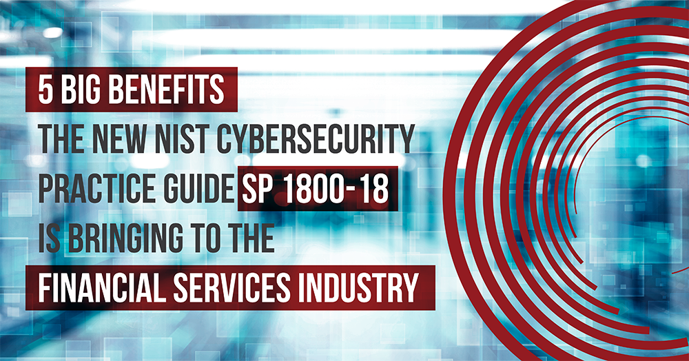 5 Big Benefits the New NIST Cybersecurity Practice Guide