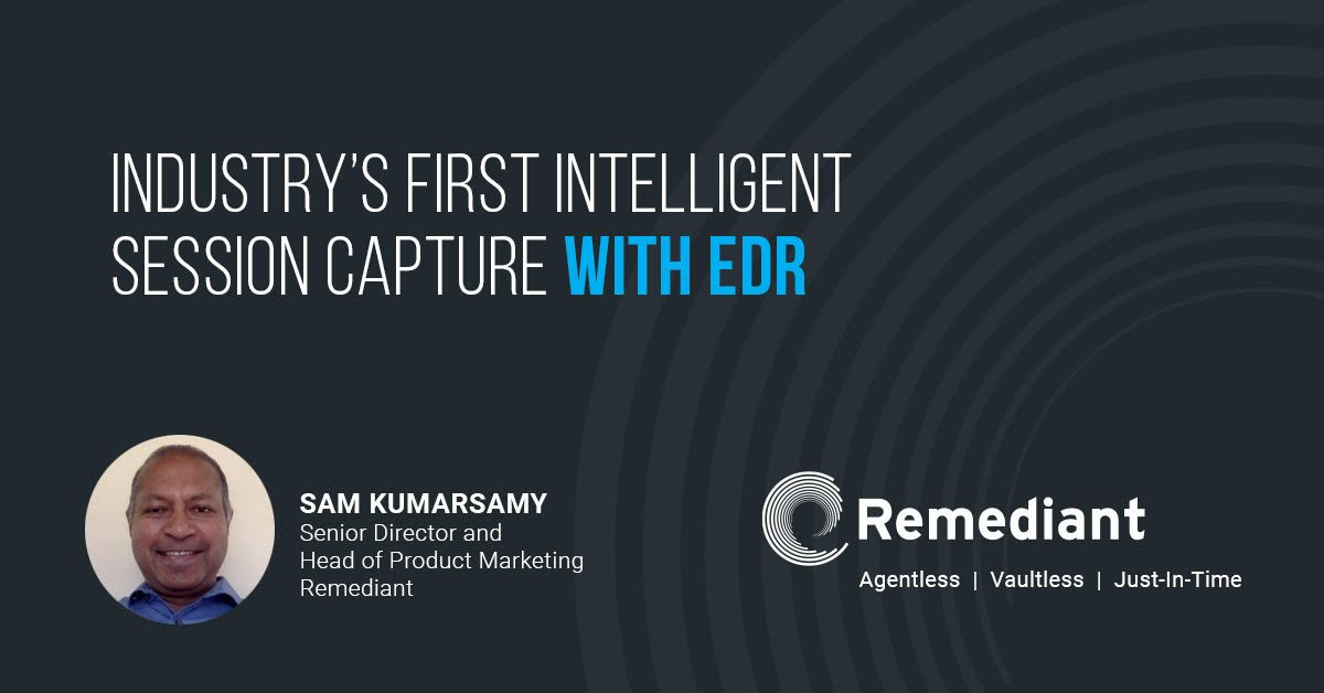 Introducing the Industry's First Intelligent Session Capture With EDR
